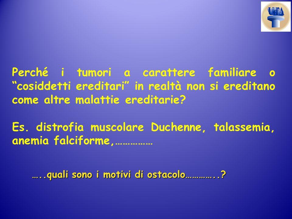 Es. distrofia muscolare Duchenne, talassemia, anemia falciforme,……………