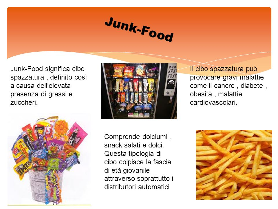 Junk-Food Junk-Food significa cibo spazzatura , definito così a causa dell'elevata presenza di grassi e zuccheri.