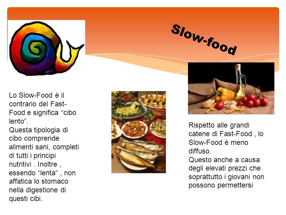 Slow-food Lo Slow-Food è il contrario del Fast-Food e significa cibo lento .