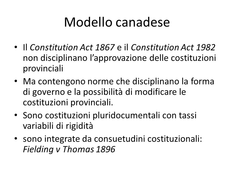 Modello canadese Il Constitution Act 1867 e il Constitution Act 1982 non disciplinano l'approvazione delle costituzioni provinciali.