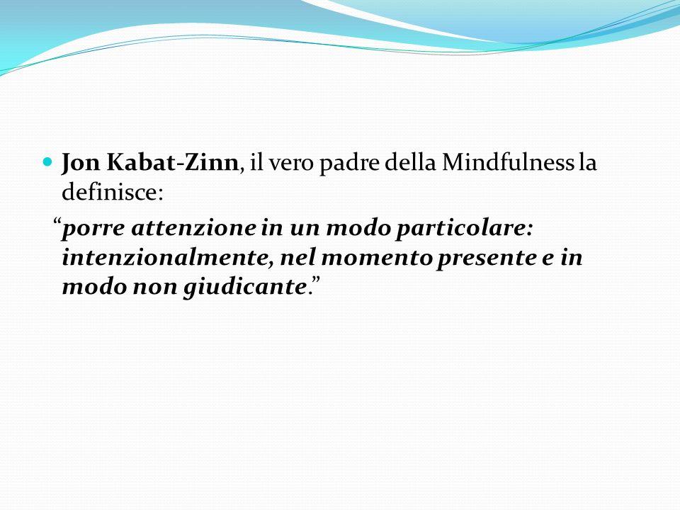 Jon Kabat-Zinn, il vero padre della Mindfulness la definisce: