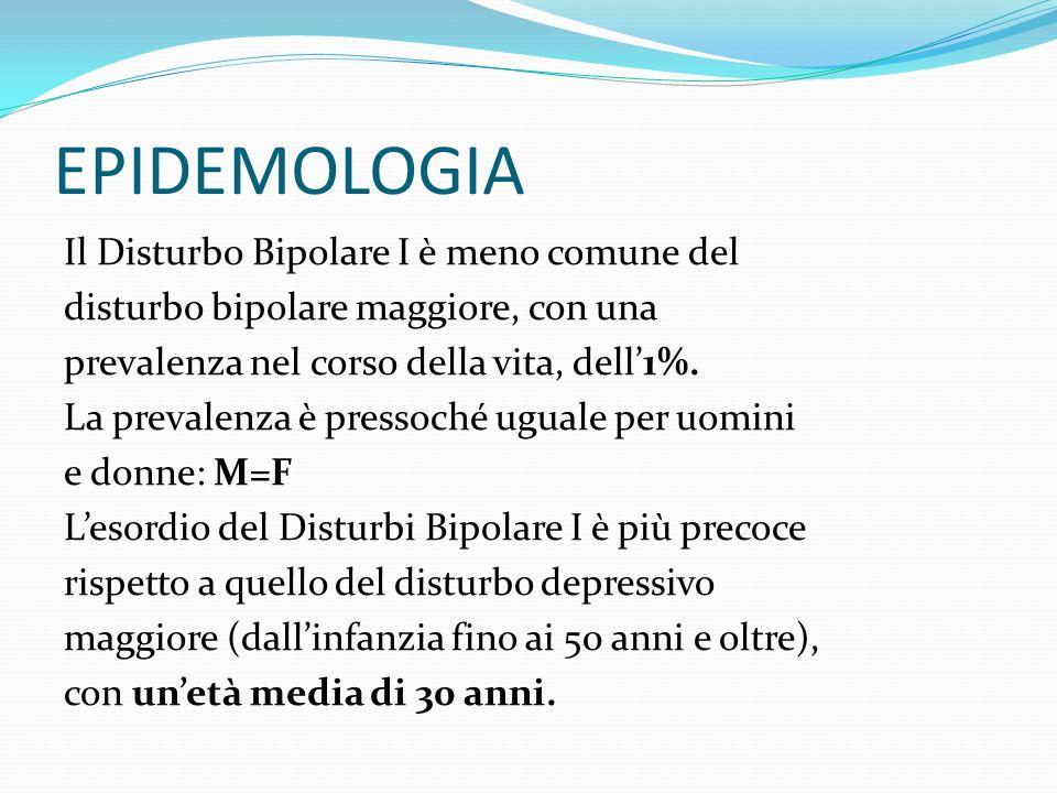EPIDEMOLOGIA Il Disturbo Bipolare I è meno comune del