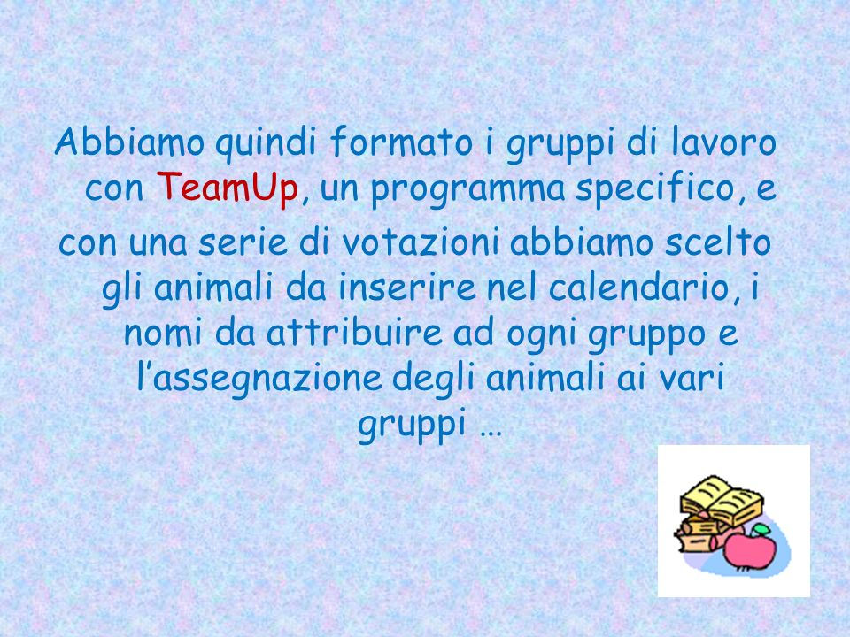 Abbiamo quindi formato i gruppi di lavoro con TeamUp, un programma specifico, e con una serie di votazioni abbiamo scelto gli animali da inserire nel calendario, i nomi da attribuire ad ogni gruppo e l'assegnazione degli animali ai vari gruppi …