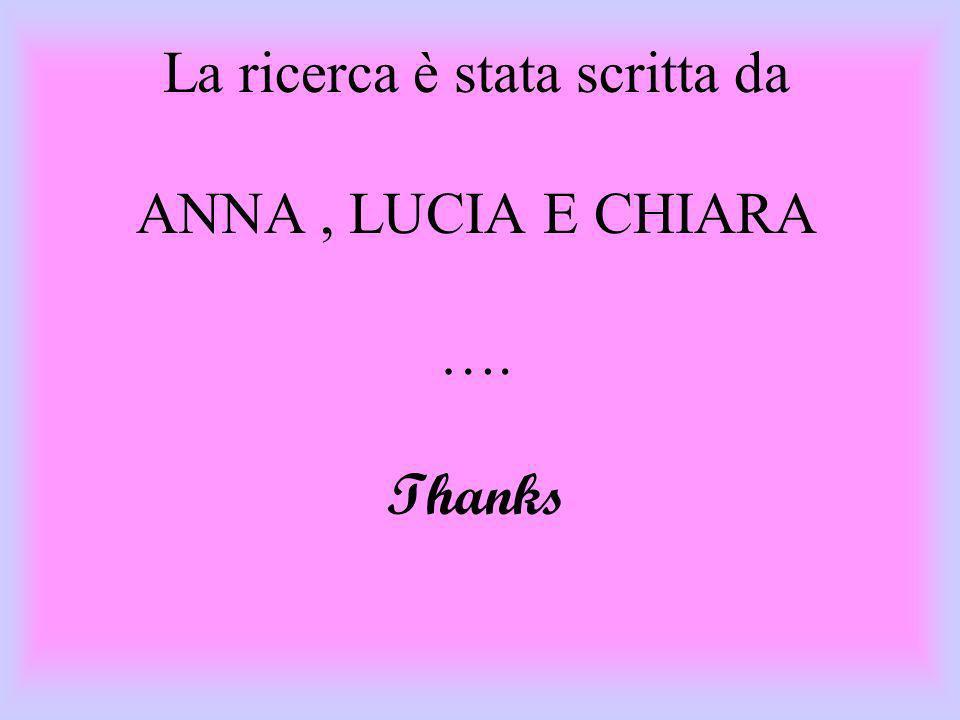 La ricerca è stata scritta da ANNA , LUCIA E CHIARA …. Thanks
