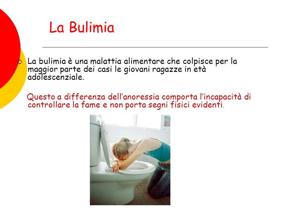 La Bulimia La bulimia è una malattia alimentare che colpisce per la maggior parte dei casi le giovani ragazze in età adolescenziale.