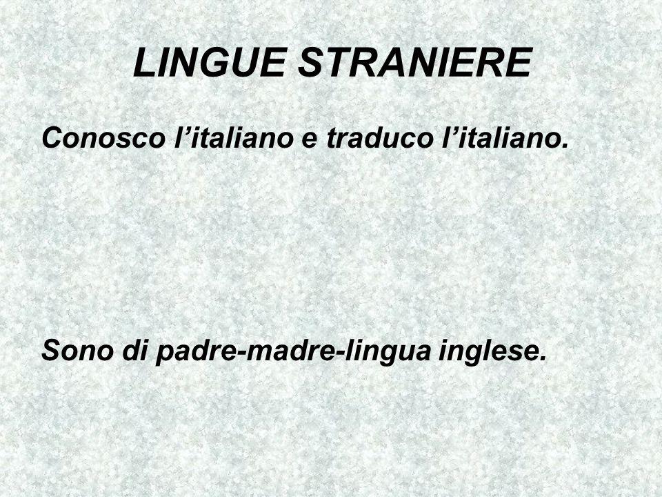 LINGUE STRANIERE Conosco l'italiano e traduco l'italiano.