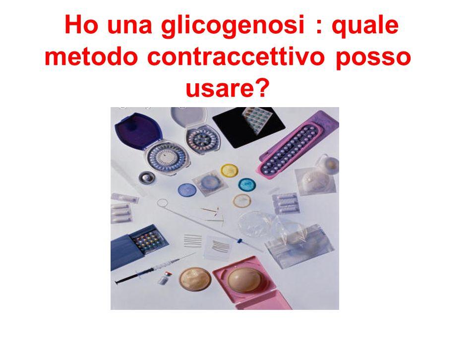 Ho una glicogenosi : quale metodo contraccettivo posso usare