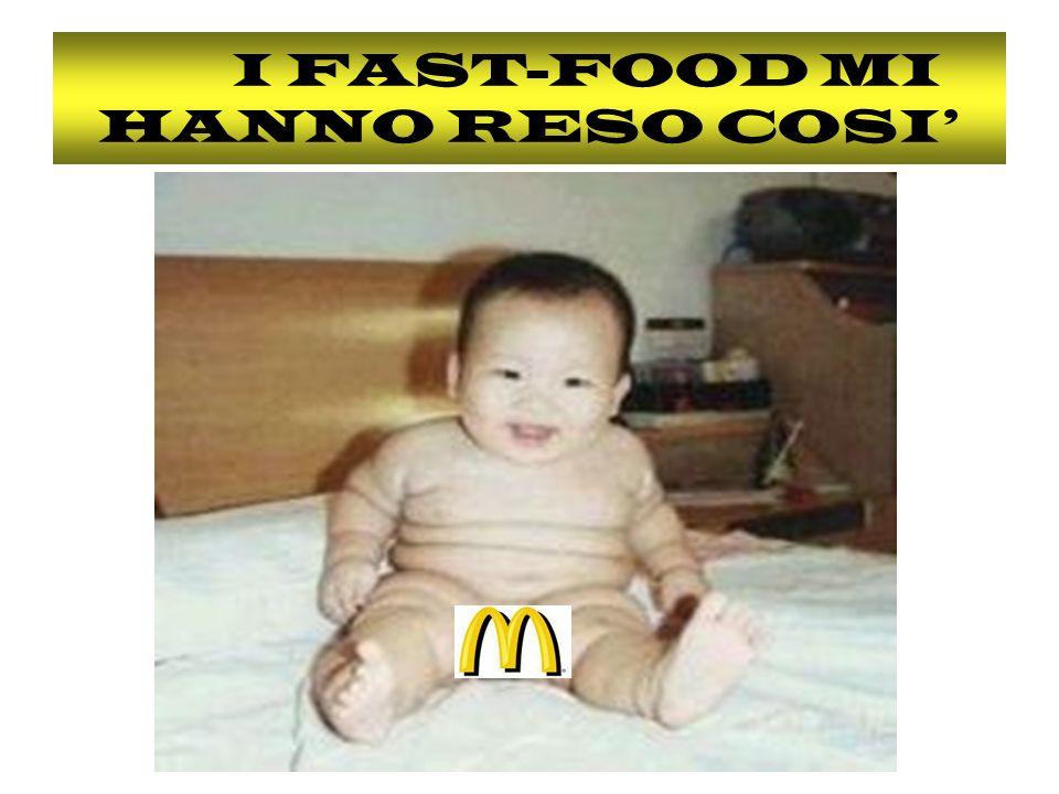 I FAST-FOOD MI HANNO RESO COSI'