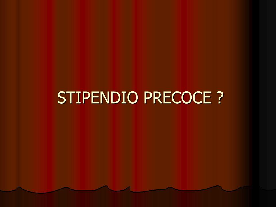 STIPENDIO PRECOCE