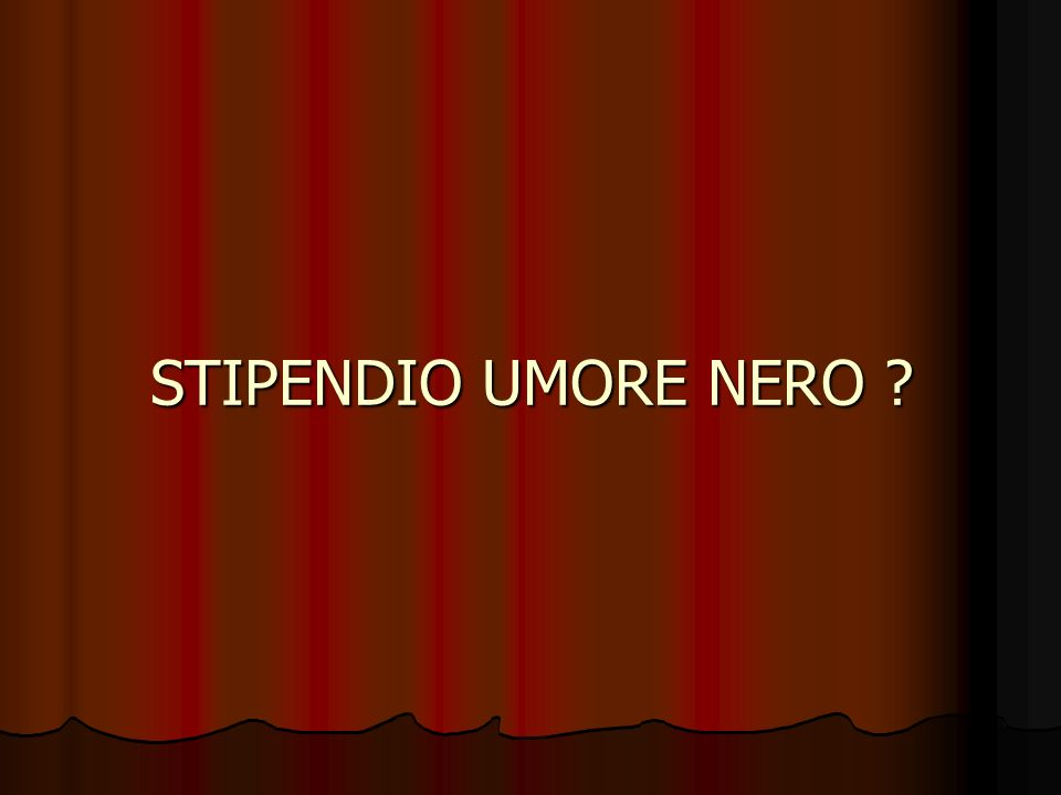 STIPENDIO UMORE NERO