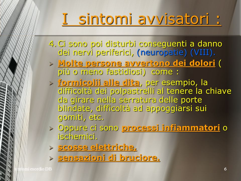 I sintomi avvisatori : 4. Ci sono poi disturbi conseguenti a danno dei nervi periferici, (neuropatie) (VIII).
