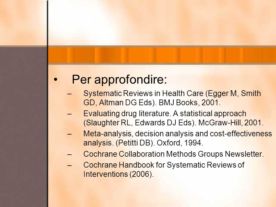 Per approfondire: Systematic Reviews in Health Care (Egger M, Smith GD, Altman DG Eds). BMJ Books, 2001.