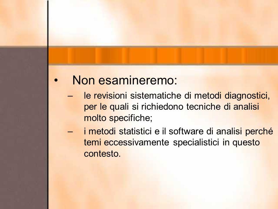 Non esamineremo: le revisioni sistematiche di metodi diagnostici, per le quali si richiedono tecniche di analisi molto specifiche;