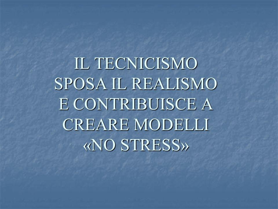 IL TECNICISMO SPOSA IL REALISMO E CONTRIBUISCE A CREARE MODELLI «NO STRESS»