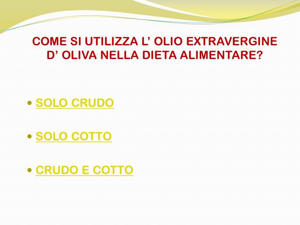 COME SI UTILIZZA L' OLIO EXTRAVERGINE D' OLIVA NELLA DIETA ALIMENTARE