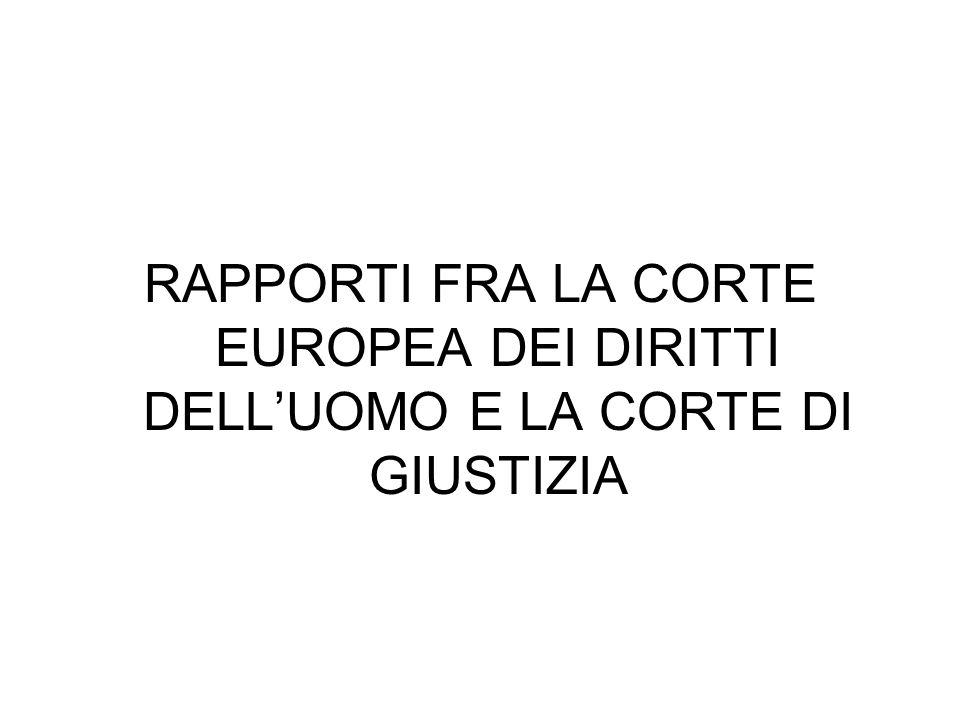 RAPPORTI FRA LA CORTE EUROPEA DEI DIRITTI DELL'UOMO E LA CORTE DI GIUSTIZIA
