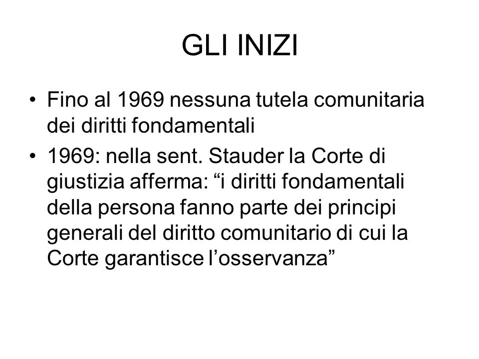 GLI INIZI Fino al 1969 nessuna tutela comunitaria dei diritti fondamentali.