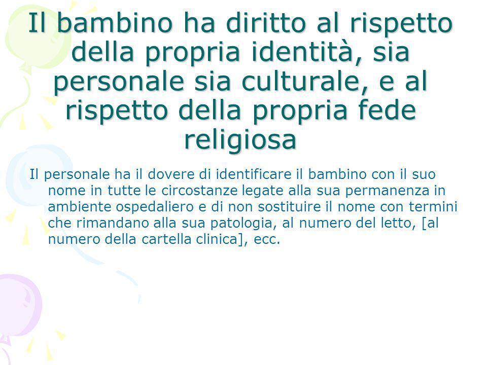 Il bambino ha diritto al rispetto della propria identità, sia personale sia culturale, e al rispetto della propria fede religiosa