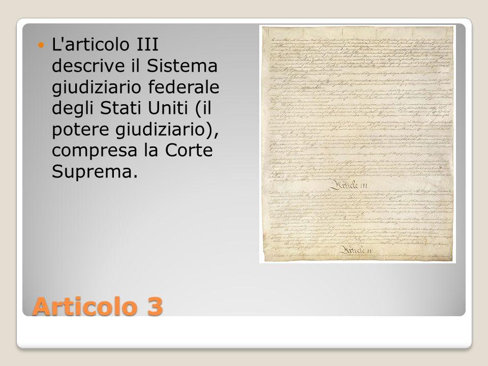 L articolo III descrive il Sistema giudiziario federale degli Stati Uniti (il potere giudiziario), compresa la Corte Suprema.