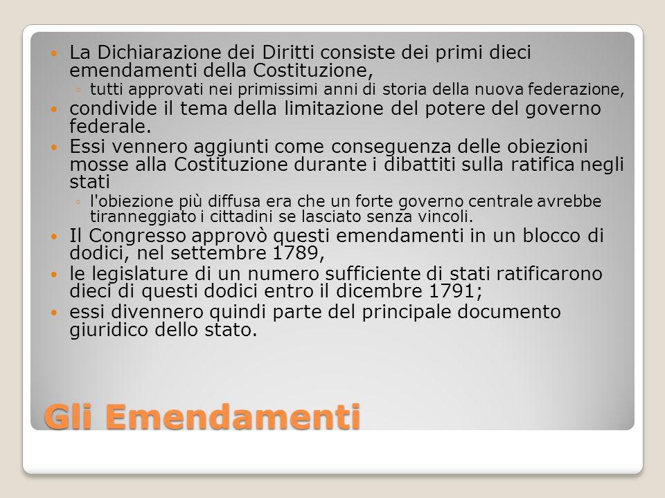 La Dichiarazione dei Diritti consiste dei primi dieci emendamenti della Costituzione,