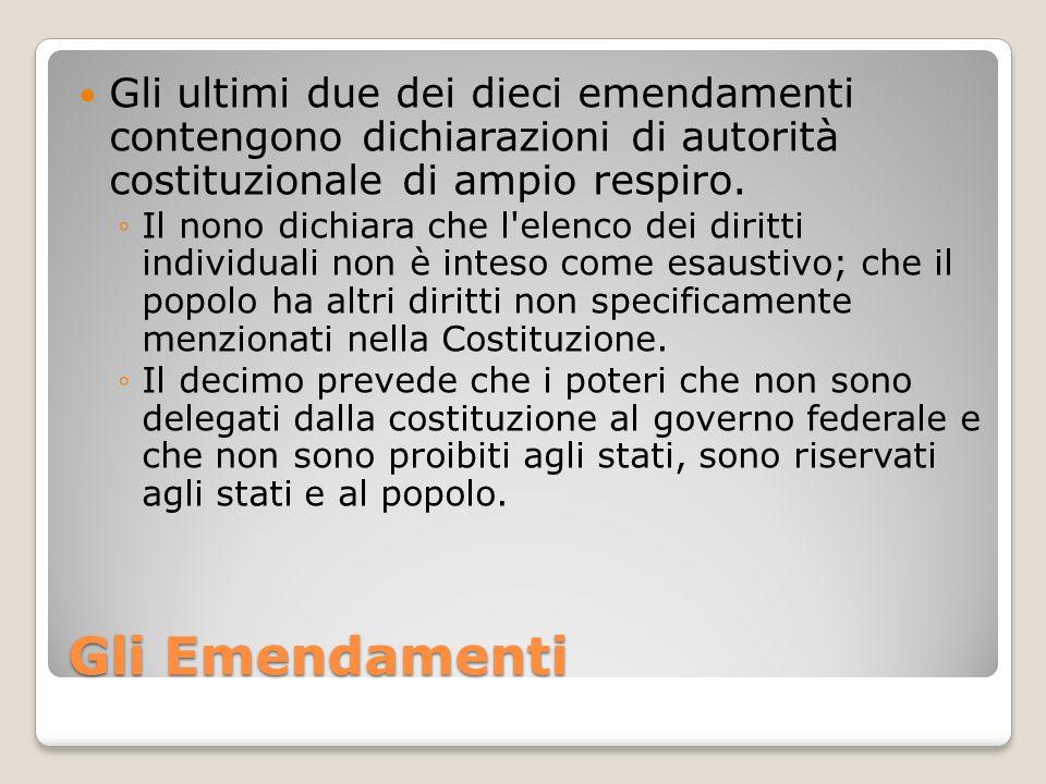 Gli ultimi due dei dieci emendamenti contengono dichiarazioni di autorità costituzionale di ampio respiro.