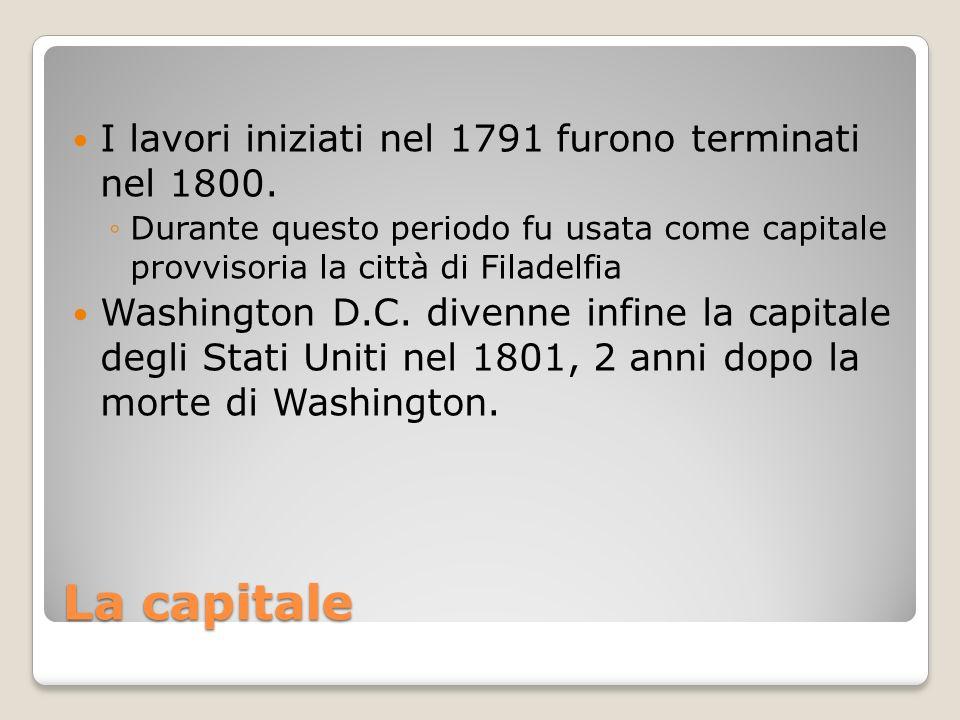 La capitale I lavori iniziati nel 1791 furono terminati nel 1800.