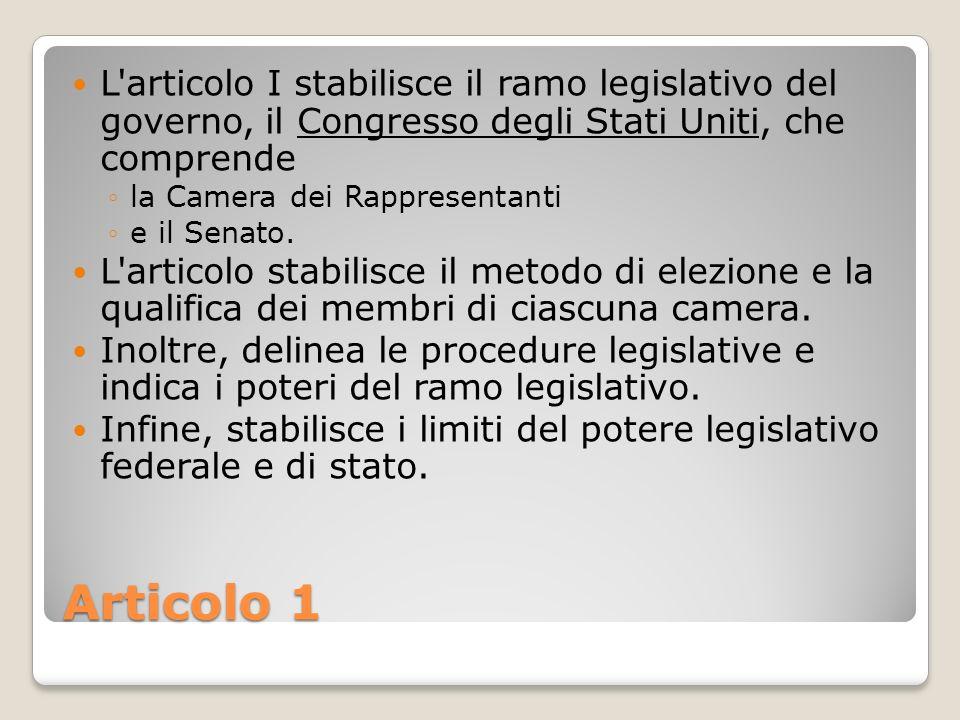 L articolo I stabilisce il ramo legislativo del governo, il Congresso degli Stati Uniti, che comprende