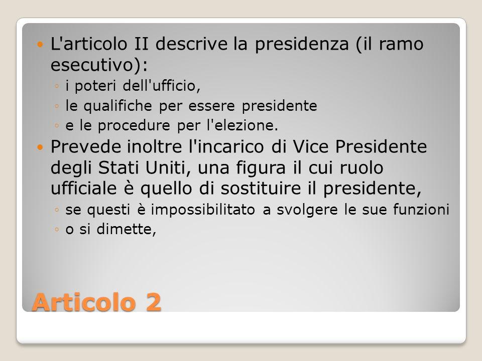 Articolo 2 L articolo II descrive la presidenza (il ramo esecutivo):