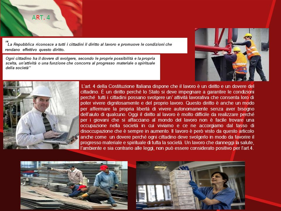 ART. 4 La Repubblica riconosce a tutti i cittadini il diritto al lavoro e promuove le condizioni che rendano effettivo questo diritto.