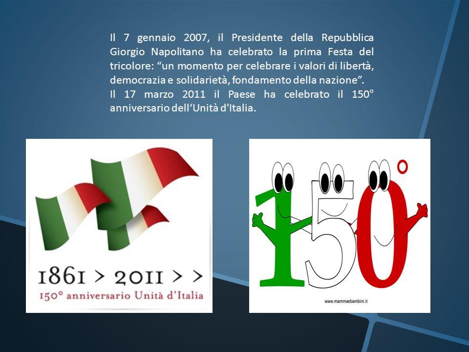 Il 7 gennaio 2007, il Presidente della Repubblica Giorgio Napolitano ha celebrato la prima Festa del tricolore: un momento per celebrare i valori di libertà, democrazia e solidarietà, fondamento della nazione .