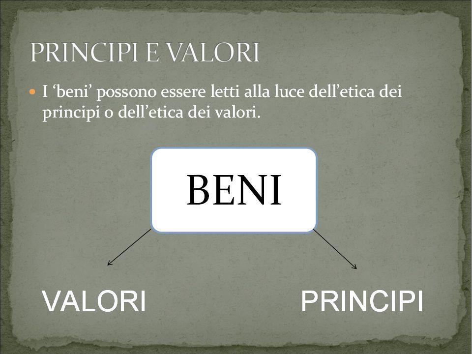 BENI VALORI PRINCIPI PRINCIPI E VALORI