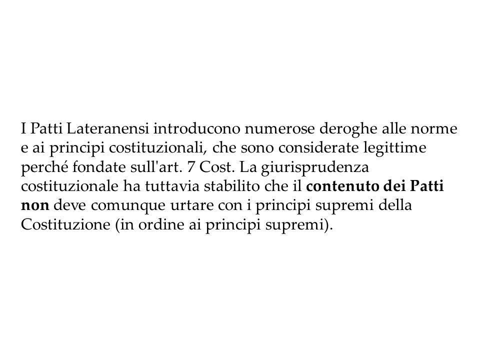 I Patti Lateranensi introducono numerose deroghe alle norme e ai principi costituzionali, che sono considerate legittime perché fondate sull art.
