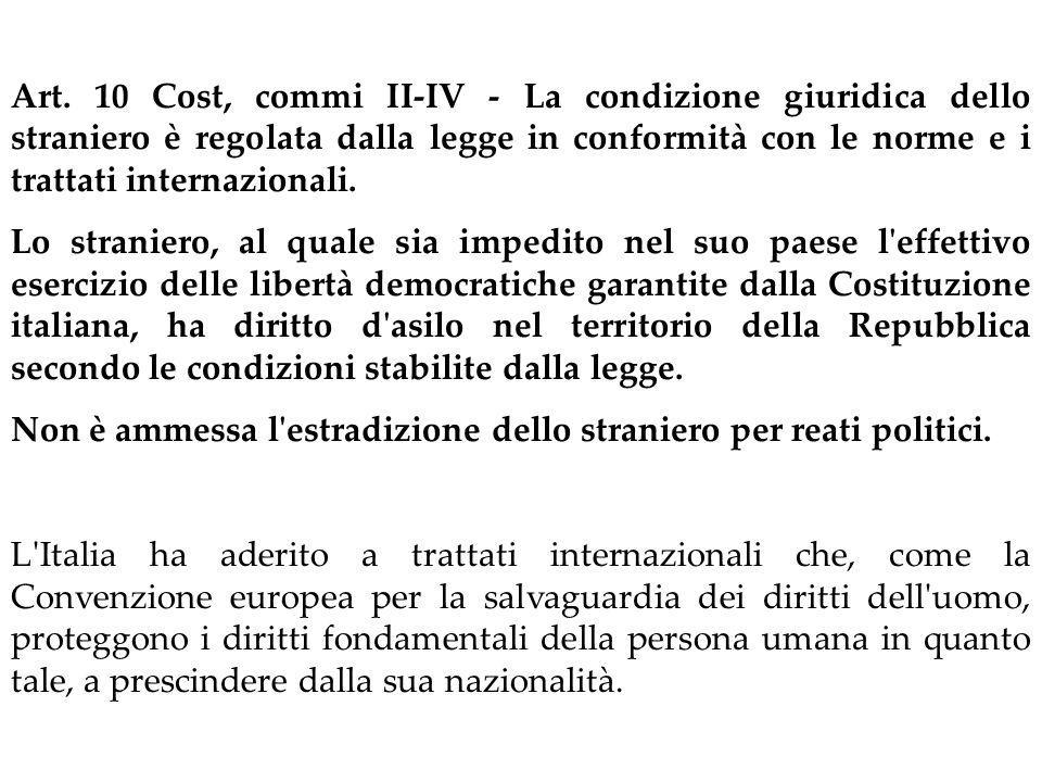 Art. 10 Cost, commi II‑IV ‑ La condizione giuridica dello straniero è regolata dalla legge in conformità con le norme e i trattati internazionali.