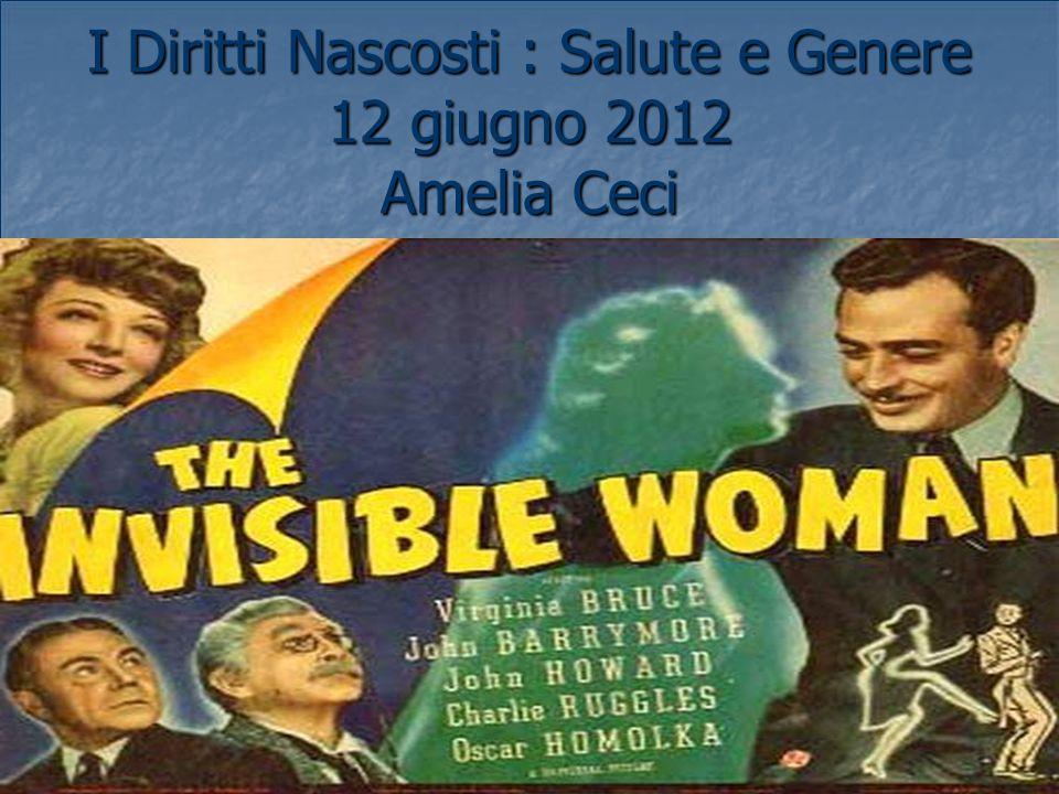 I Diritti Nascosti : Salute e Genere 12 giugno 2012 Amelia Ceci