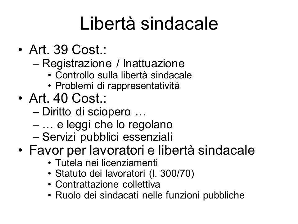 Libertà sindacale Art. 39 Cost.: Art. 40 Cost.: