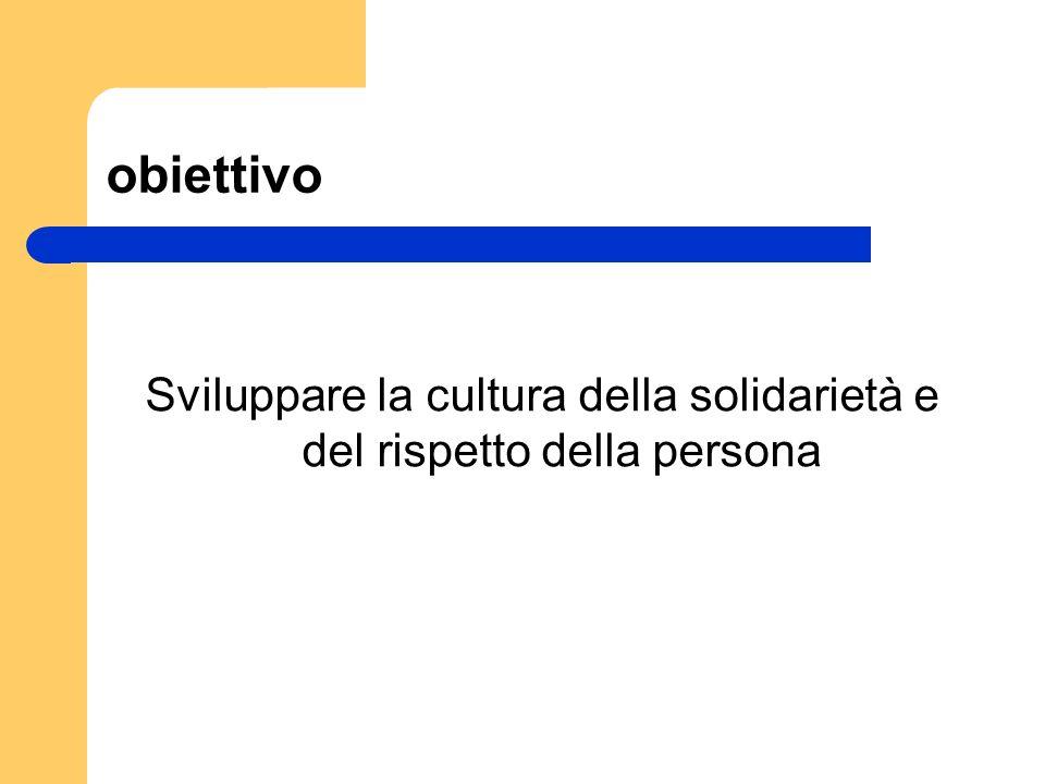 Sviluppare la cultura della solidarietà e del rispetto della persona