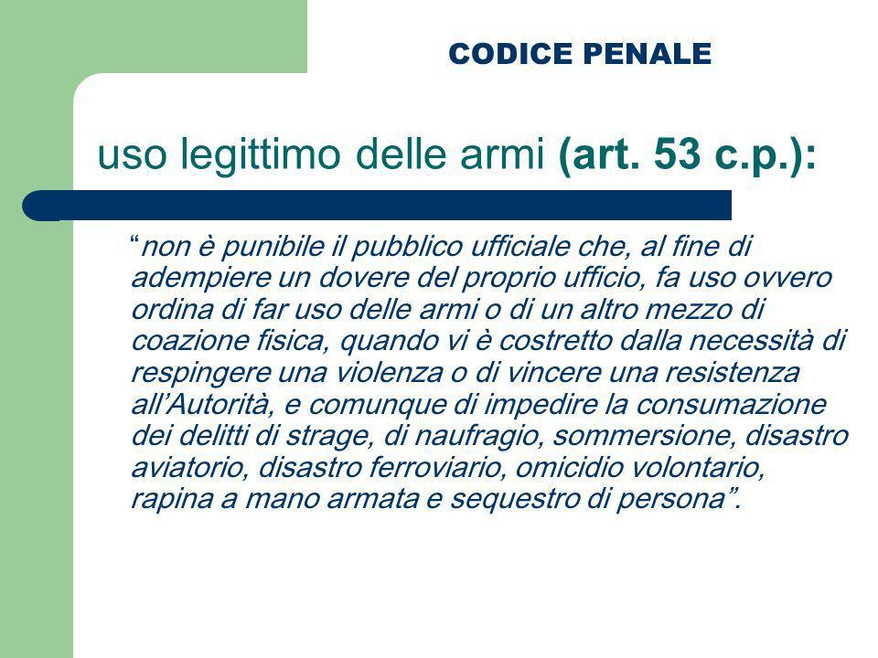 uso legittimo delle armi (art. 53 c.p.):