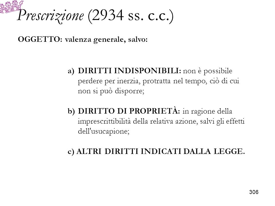 Prescrizione (2934 ss. c.c.) OGGETTO: valenza generale, salvo:
