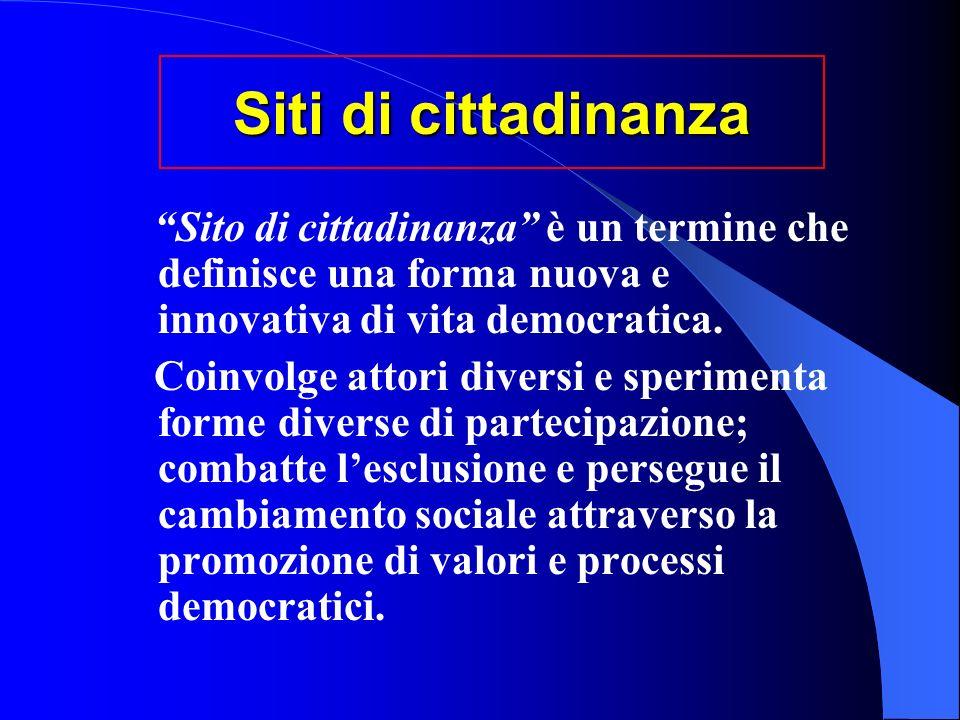 Siti di cittadinanza Sito di cittadinanza è un termine che definisce una forma nuova e innovativa di vita democratica.