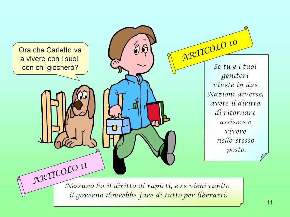 ARTICOLO 10 ARTICOLO 11 Ora che Carletto va a vivere con i suoi,