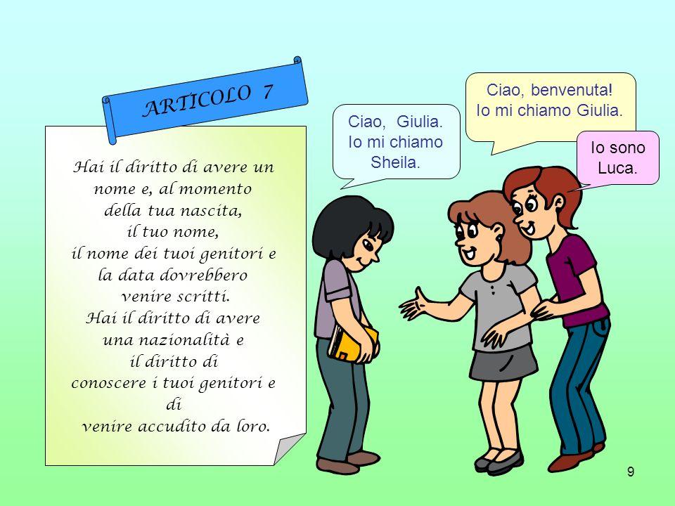 ARTICOLO 7 Ciao, benvenuta! Io mi chiamo Giulia. Ciao, Giulia.