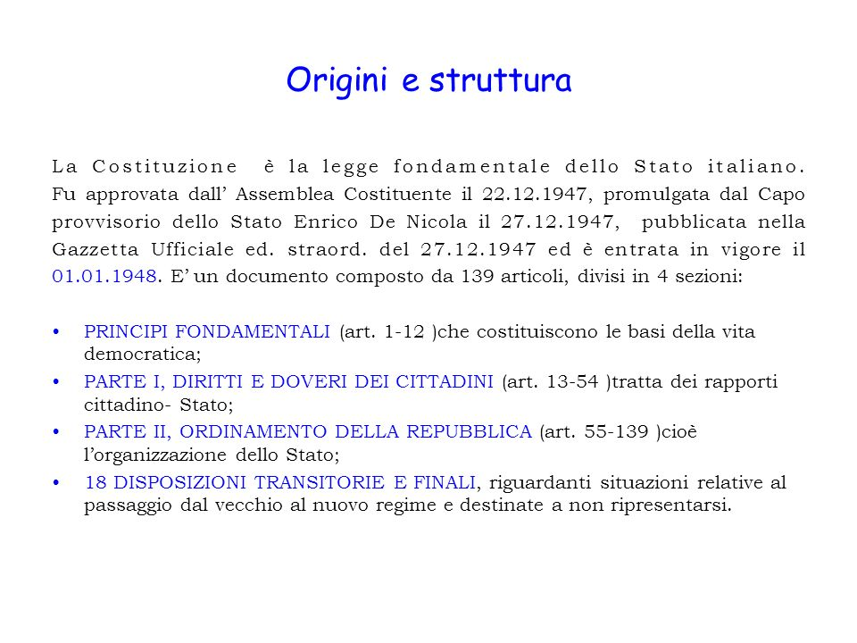 Origini e struttura La Costituzione è la legge fondamentale dello Stato italiano.