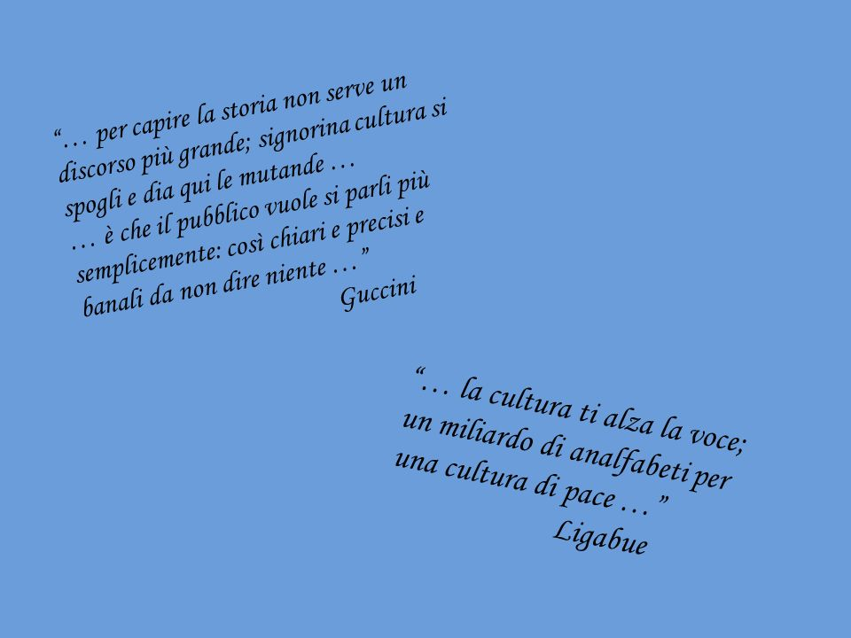 … per capire la storia non serve un discorso più grande; signorina cultura si spogli e dia qui le mutande …