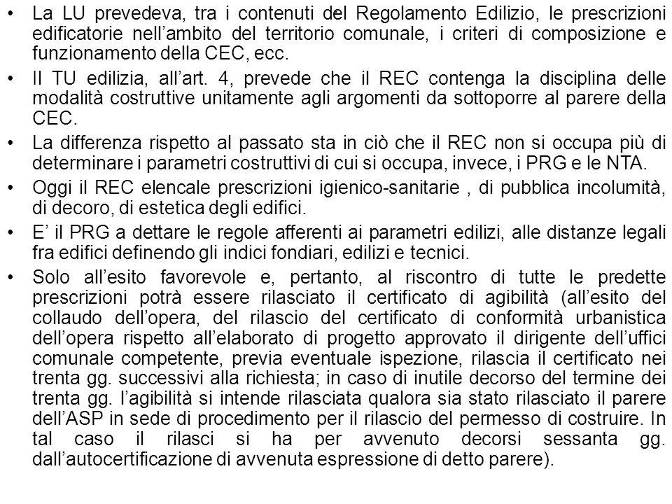 La LU prevedeva, tra i contenuti del Regolamento Edilizio, le prescrizioni edificatorie nell'ambito del territorio comunale, i criteri di composizione e funzionamento della CEC, ecc.