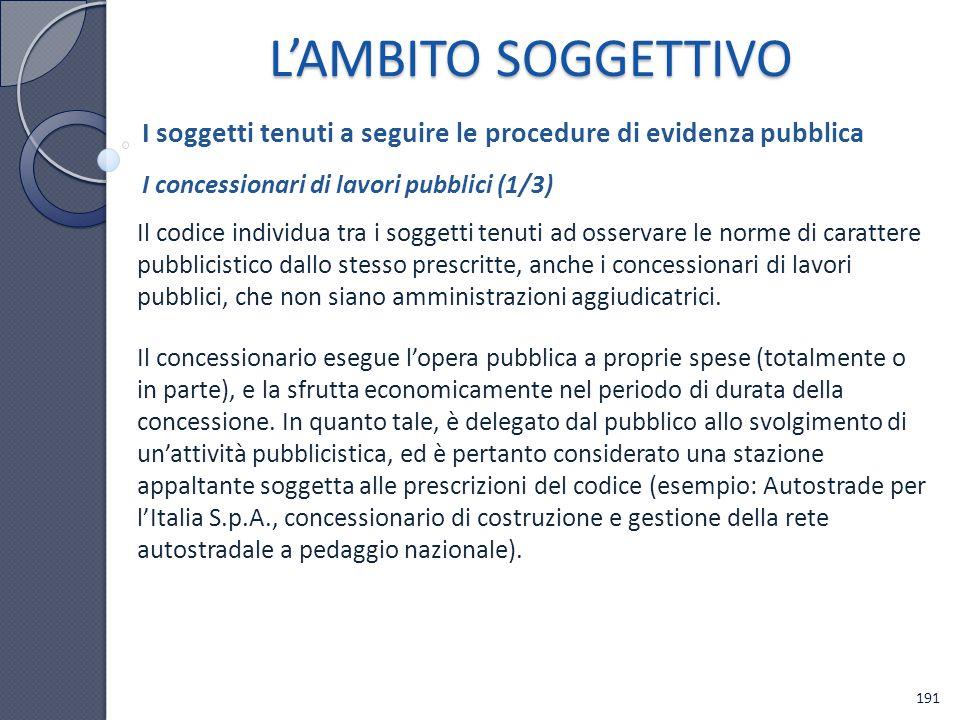 L'AMBITO SOGGETTIVO I soggetti tenuti a seguire le procedure di evidenza pubblica. I concessionari di lavori pubblici (1/3)