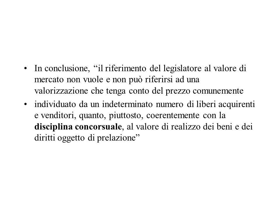 In conclusione, il riferimento del legislatore al valore di mercato non vuole e non può riferirsi ad una valorizzazione che tenga conto del prezzo comunemente