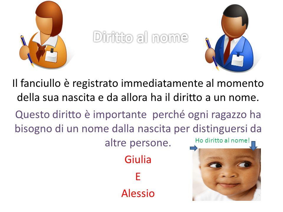 Diritto al nome Il fanciullo è registrato immediatamente al momento della sua nascita e da allora ha il diritto a un nome.
