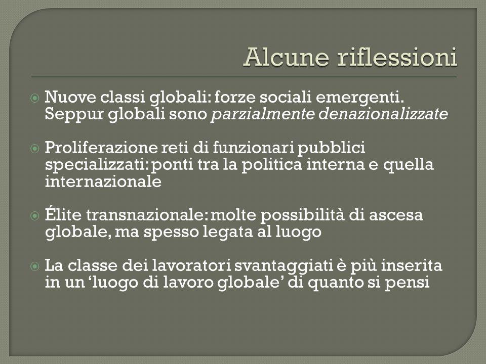 Alcune riflessioni Nuove classi globali: forze sociali emergenti. Seppur globali sono parzialmente denazionalizzate.