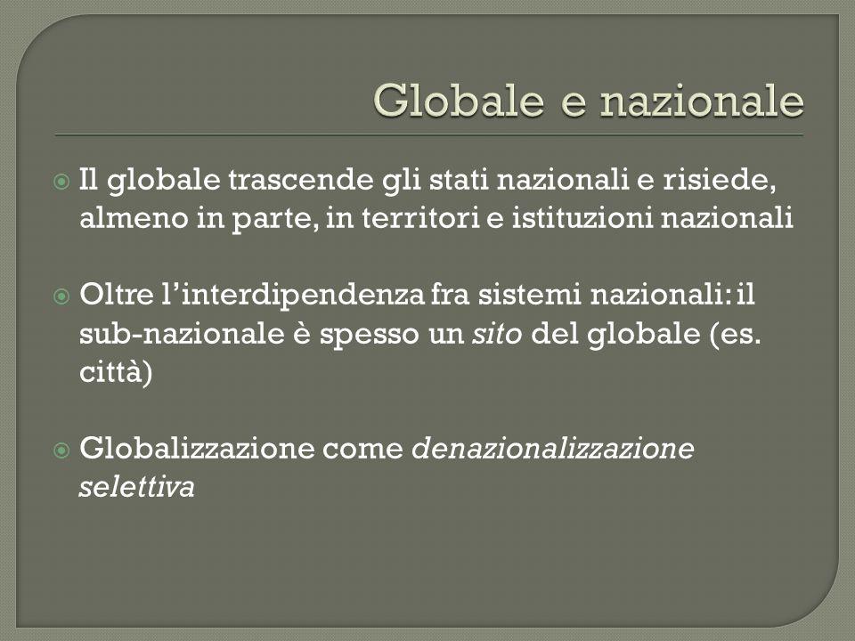 Globale e nazionale Il globale trascende gli stati nazionali e risiede, almeno in parte, in territori e istituzioni nazionali.