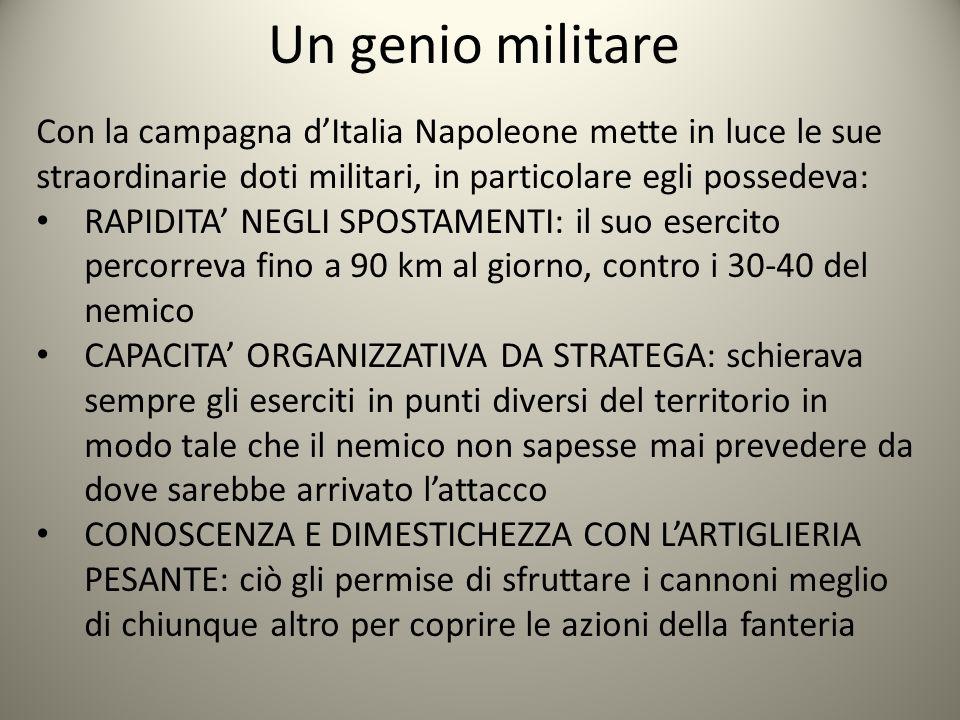 Un genio militare Con la campagna d'Italia Napoleone mette in luce le sue straordinarie doti militari, in particolare egli possedeva: